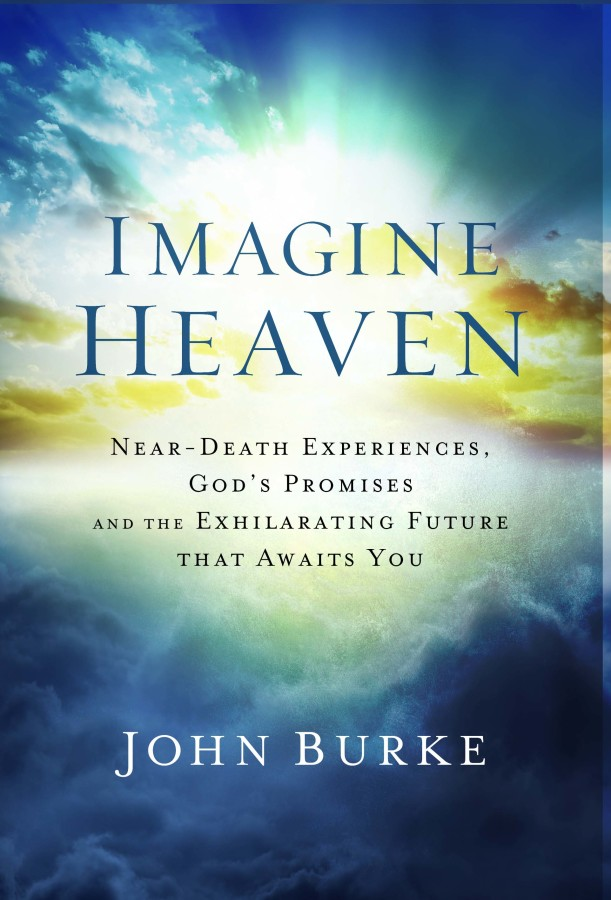 imagine heaven near death experiences gods promises and the exhilarating future that awaits you